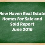 new haven real estate homes for sale and sold report june 2016